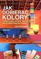 Okładka książki Jak dobierać kolory Inspirujące palety barw do proj.wnętrz