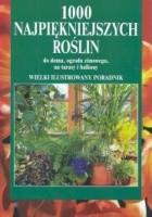 1000 najpiękniejszych roślin do domu, ogrodu zimowego, na tarasy i balkony