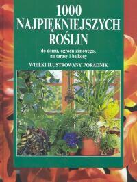 Okładka książki 1000 najpiękniejszych roślin do domu, ogrodu zimowego, na tarasy i balkony