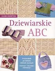 Okładka książki Dziewiarskie ABC. Przewodnik po świecie robótek ręcznych : pomysły, techniki, inspiracje.