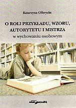 Okładka książki O roli przykładu wzoru autorytetu i mistrza w wychowaniu osobowym