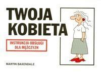 Okładka książki Twoja kobieta. Instrukcja obsługi dla mężczyzn