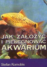 Okładka książki Jak założyć i pielęgnować akwarium