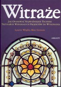 Okładka książki Witraże. Jak opanować najważniejsze techniki. Trzynaście wspaniałych projektów do wykonania