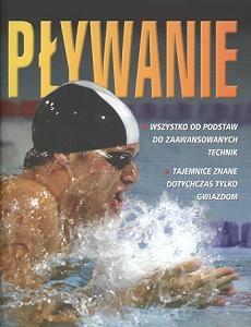 Okładka książki Pływanie. Wszystko od podstaw do zaawansowanych technik. Tajemnice znane dotychczas tylko gwiazdom