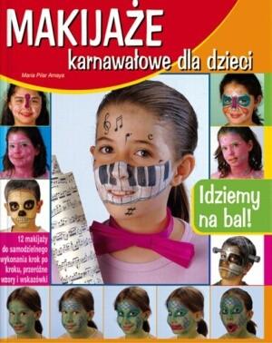 Okładka książki Makijaże karnawałowe dla dzieci. 12 makijaży do samodzielnego wykonania krok po kroku