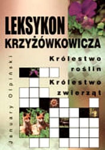 Okładka książki Leksykon krzyżówkowicza. Królestwo roślin. Królestwo zwierząt