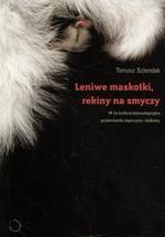 Okładka książki Leniwe maskotki, rekiny na smyczy. W co kultura konsumpcyjna przemieniła mężczyzn i kobiety