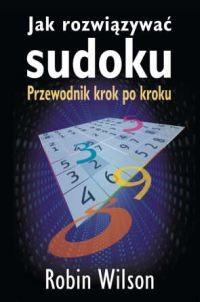Okładka książki Jak rozwiązywać sudoku. Przewodnik krok po kroku