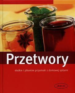 Okładka książki Przetwory. Słodkie i pikantne przysmaki z domowej spiżarni