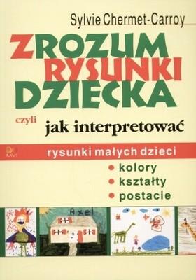 Okładka książki Zrozum rysunki dziecka czyli jak interpretować rysunki małych dzieci
