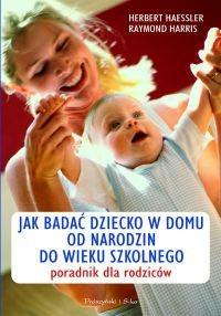 Okładka książki Jak badać dziecko w domu - od narodzin do wieku szkolnego. Poradnik dla rodziców
