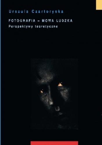 Okładka książki Fotografia - mowa ludzka. Perspektywy teoretyczne
