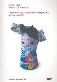 Okładka książki Twoje dziecko i zaburzenia odżywiania. Jak mu pomóc