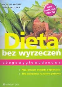 Okładka książki Dieta bez wyrzeczeń ubogowęglowodanowa