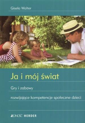 Okładka książki Ja i mój świat. Gry i zabawy rozwijające kompetencje społeczne dzieci