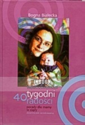 Okładka książki 40 tygodni radości. Porady dla mamy w ciąży. Dzienniczek oczekiwania - Bogna Białecka