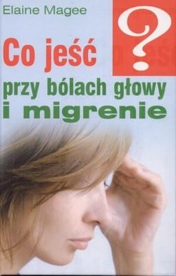 Okładka książki Co jeść przy bólach głowy i migrenie