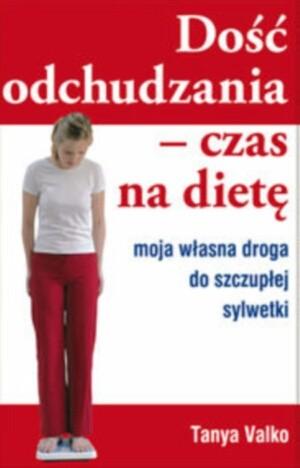 Okładka książki Dość odchudzania. Czas na dietę. Moja własna droga do szczupłej sylwetki