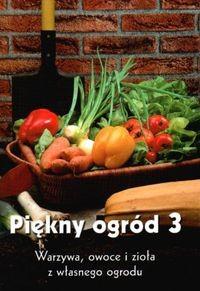 Okładka książki Piękny ogród 3-Warzywa owoce i zioła z własnego ogrodu