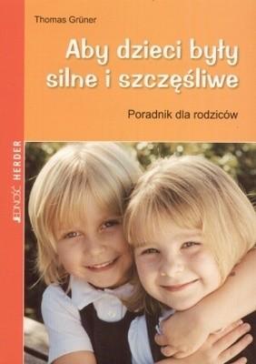 Okładka książki Aby dzieci były silne i szczęśliwe. Poradnik dla rodziców