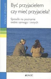 Okładka książki Być przyjacielem czy mieć przyjaciela?Sposób na poznanie siebie samego i innych