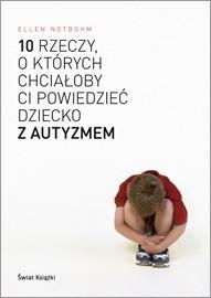 Okładka książki 10 rzeczy, o których chciałoby ci powiedzieć dziecko z autyzmem