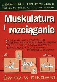 Okładka książki Muskulatura i rozciąganie. Wzmacnianie i stretching, trening wszystkich partii mięśni, trzy poziomy zaawansowania, optymalne wykorzystanie sprzętu w siłowni