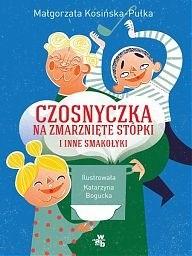 Okładka książki Czosnyczka na zmarznięte stópki i inne smakołyki