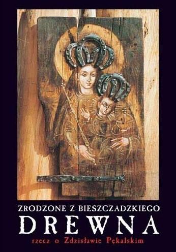 Okładka książki Zrodzone z bieszczadzkiego drewna rzecz o Zdzisławie Pękalskim