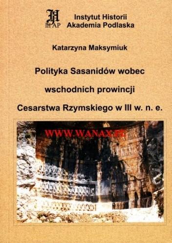 Okładka książki Polityka Sasanidów wobec wschodnich prowincji Cesarstwa Rzymskiego w III w.n.e.