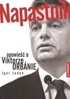 Okładka książki Napastnik. Opowieść o Viktorze Orbánie