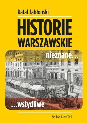 Historie warszawskie nieznane... wstydliwe - Rafał Jabłoński