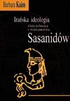Irańska ideologia władzy królewskiej w okresie panowania Sasanidów