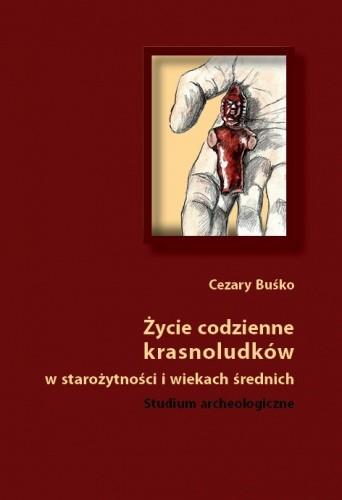 Okładka książki Życie codzienne krasnoludków w starożytności i wiekach średnich. Studium archeologiczne