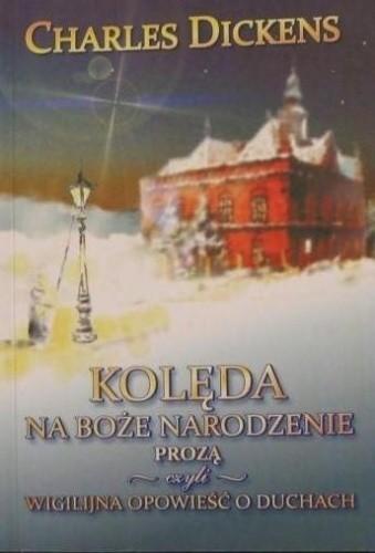 Okładka książki Kolęda na Boże Narodzenie prozą, czyli wigilijna opowieść o duchach