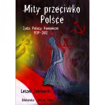 Okładka książki Mity przeciwko Polsce. Żydzi, Polacy, Komunizm. 1939-2012