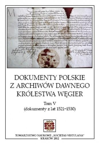 Okładka książki Dokumenty polskie z archiwów dawnego Królestwa Węgier. Tom V (dokumenty z lat 1521-1530)