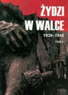 Okładka książki Żydzi w walce 1939-1945. Tom II