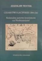 Cesarstwo Łacińskie 1204-1261. Kolonialne państwo krzyżowców czy Neobizancjum?