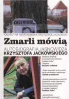 Zmarli mówią. Autobiografia jasnowidza Krzysztofa Jackowskiego.
