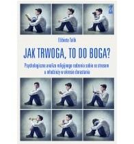 Okładka książki Jak trwoga to do Boga? Psychologiczna analiza religijnego radzenia sobie ze stresem u młodzieży w okresie dorastania