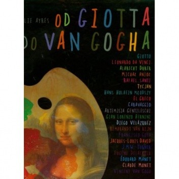 Okładka książki Od Giotta do Van Gogha. O Wielkich Artystach dla Dzieci