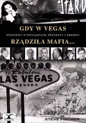 Okładka książki Gdy w Vegas rządziła mafia. Opowieści o pieniądzach, przemocy i zbrodni