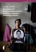 Spustoszenie. Nieopowiedziana historia katastrofy i dyktatury wojskowej w Birmie