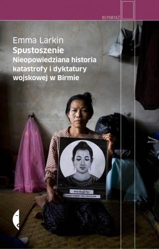 Okładka książki Spustoszenie. Nieopowiedziana historia katastrofy i dyktatury wojskowej w Birmie