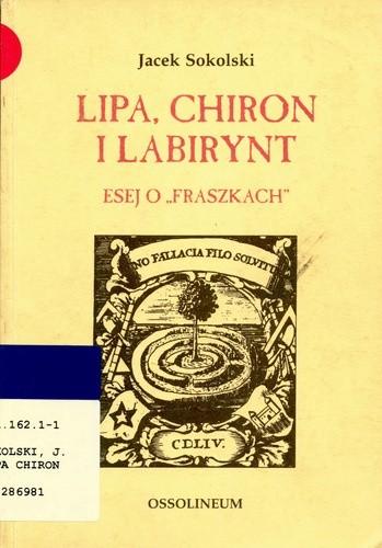 Okładka książki Lipa, Chiron i Labirynt. Eseje o ,,Fraszkach''