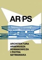 ARPS. Architektura Arseniusza Romanowicza i Piotra Szymaniaka