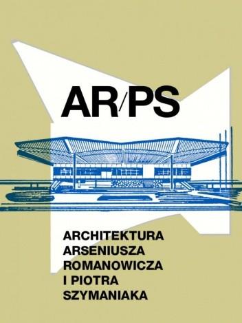 Okładka książki ARPS. Architektura Arseniusza Romanowicza i Piotra Szymaniaka