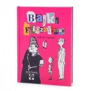 Okładka książki Bajki filozoficzne. Jak żyć razem?